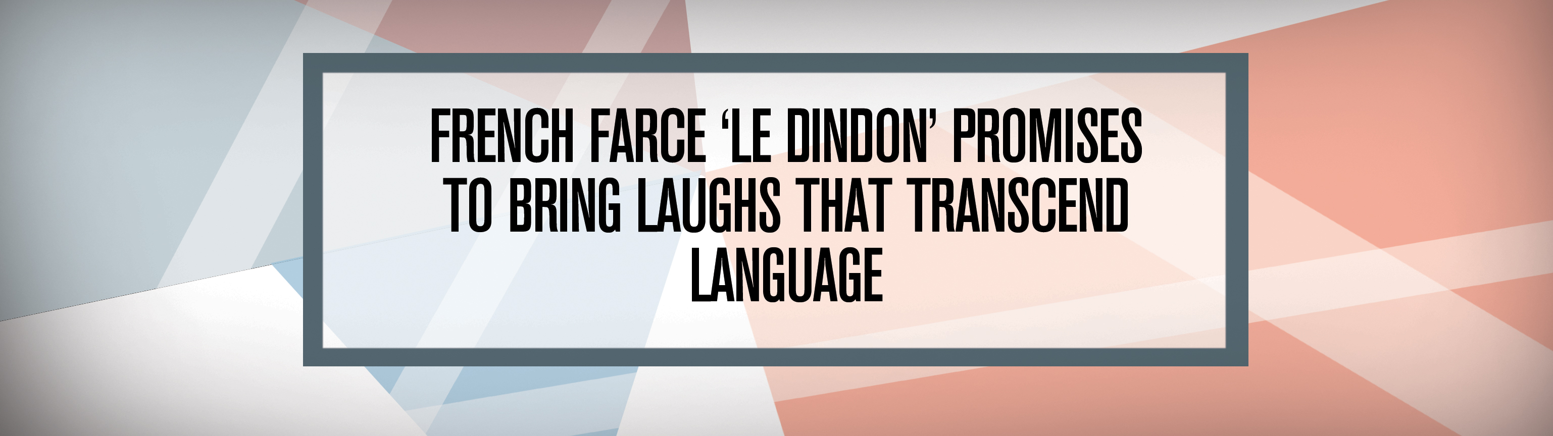 French farce 39 le dindon 39 promises to bring laughs that for Farce in english