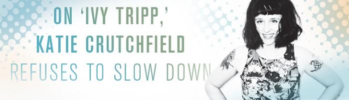 On 'Ivy Tripp,' Katie Crutchfield refuses to slow down