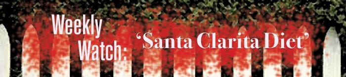 Weekly Watch_ Santa Clarita Diet_WEB